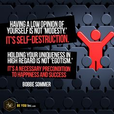 Picture Quote: Having a long opinion of yourself is not 'modesty'. It's self-destruction. Holding your uniqueness in high regard s not 'Egotism'. It's a necessary precondition to happiness and success. – Bobbe Sommer - http://beyouinc.com/picture-quote-long-opinion-modesty-self-destruction-holding-uniqueness-high-regard-s-egotism/