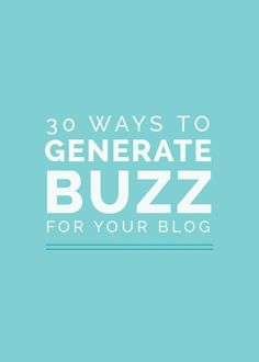 30 Ways to Generate Buzz for Your Blog  Learn more about Growth Hacking with our Team here - http://digiwale.com