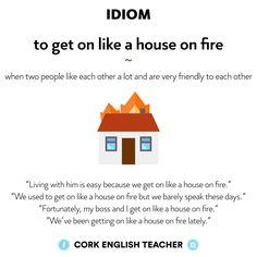 Idiom: to get on like a house on fire
