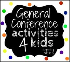 TONS of ideas to keep your kids busy during Conference! :)