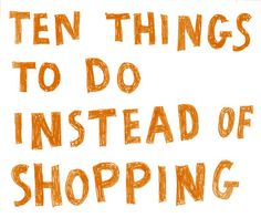 1. Make homemade gifts   2. Cook / Bake ahead or to give away  3. Read  4. Play games with family  5. Finish something incomplete  6. Do something OUTdoors other than stand in line!  7. Call your friends and family  8. Sleep in!  9. Exercise off your Thanksgiving treats.  10. Declutter