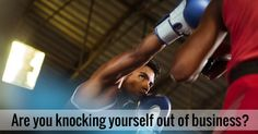 What's your defense?  Are you knocking yourself out of business?  http://themarketingmentors.com/punch-jab-hook-your-business-is-knocked-out/