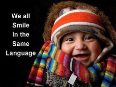"""""""Every child smiles in the same language."""" Unknown"""