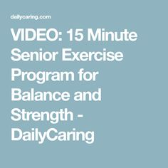 VIDEO: 15 Minute Senior Exercise Program for Balance and Strength - DailyCaring