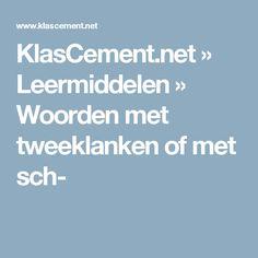 KlasCement.net » Leermiddelen » Woorden met tweeklanken of met sch-