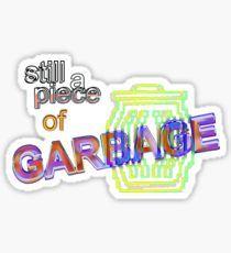 Still a Piece of Garbage Sticker Sticker