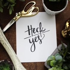 """Heck Yes  Size:8"""" x 10""""  Details:Hand lettered digital print by Jenny Highsmith of Maiedae. Digital  Download only.  © Maiedae 2014"""