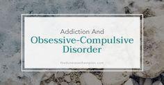 Obsessive-Compulsive Disorder (OCD) and Addiction #OCD #DualDiagnosis