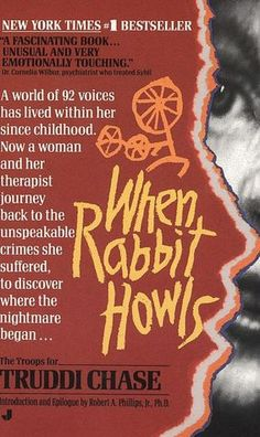 """When Rabbit Howls"" - by Truddi Chase.  (True story about survivor of childhood sexual and physical abuse who had dissociative identity disorder.  Recommended by MS)."