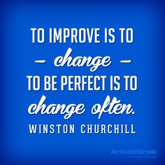 """""""To improve is to change; to be perfect is to change often."""" — Winston Churchill #quote #change"""