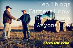 Ten things farmers know better than anyone else- patience, optimism, frugality, hard work, Mother Nature, risk taking, environment, the land, perspective, wisdom and knowledge! Yes!