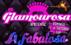 Divulgartes: A Glamourosa apresenta A Fabulosa-O baile mais col...