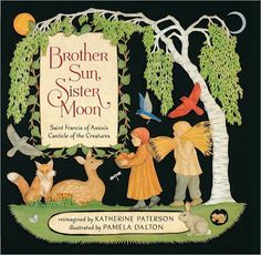 Katherine Paterson, illustrated by Pamela Dalton. Brother Sun, Sister Moon. S.Francis d'Assisi. Canticle of the Creatures. Beautiful