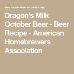 Dragon's Milk October Beer - Beer Recipe - American Homebrewers Association