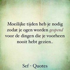 Ogen... Sef Quotes, Beautiful Lyrics, Dutch Quotes, Qoutes, Love Quotes, Spirituality, Mindfulness, Wisdom, Words