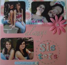 Always sisters - one of a million perfect moment Scrapbook.com                            sweet                                                         loving                                                        beautiful