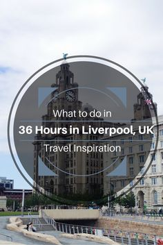 What to do in 36 hours in Liverpool, United Kingdom - Travel Inspiration
