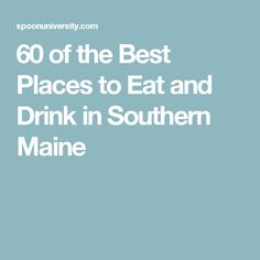 60 of the Best Places to Eat and Drink in Southern Maine