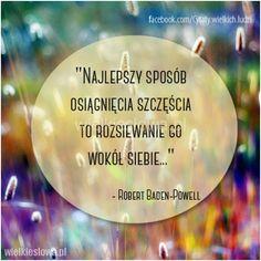 Najlepszy sposób osiągnięcia szczęścia... #Powell-Robert-Baden,  #Szczęście
