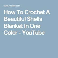 How To Crochet A Beautiful Shells Blanket In One Color - YouTube