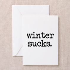 Winter Sucks Funny Greeting Cards on CafePress.com