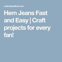 Hem Jeans Fast and Easy | Craft projects for every fan!