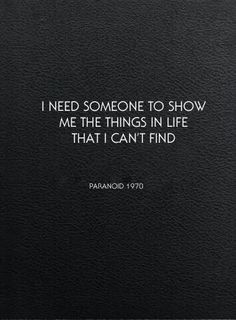 i need someone to show me the things in life that i can't find #blacksabbath