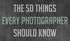 50 things every photographer should know