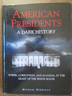American Presidents : A Dark History by Michael Kerrigan (2013, Hardcover)