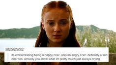 I am, indeed, pretty much always crying. [Game of Thrones text post - Sansa Stark]