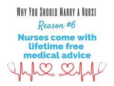 Reason #6: Nurses come with lifetime free medical advice... 12 Fantastic Reasons Why You Should Marry A Nurse. #Nurse #Marry #Nursebuff