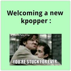 LOL so true....once you're in... you're in for life #kpop