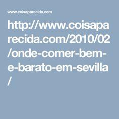 http://www.coisaparecida.com/2010/02/onde-comer-bem-e-barato-em-sevilla/