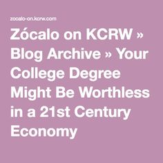 Zócalo on KCRW » Blog Archive » Your College Degree Might Be Worthless in a 21st Century Economy