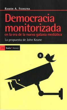 Democracia monitorizada en la era de la nueva galaxia mediatica : la propuesta de John Keane / Ramón Feenstra