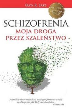 """Elyn R. Saks, """"Schizofrenia: moja droga przez szaleństwo"""", przeł. Barbara Grabska-Siwek, Burda Publishing Polska, Warszawa 2014. 371 stron"""