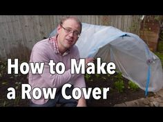 How to Make a Row Cover Tunnel (Hoop House) - With strong winds, heavy rainfall and snow, winter can take its toll on even the hardiest crops. A simple row cover can protect your plants from the worst of the winter weather, and dramatically extend your growing season.