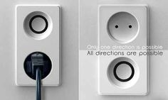 Your outlets could be round so you could plug into them every which way.