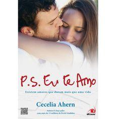 P.S. Eu Te Amo: Existem Amores Que Duram Mais Que uma Vida - Cecelia Ahern -
