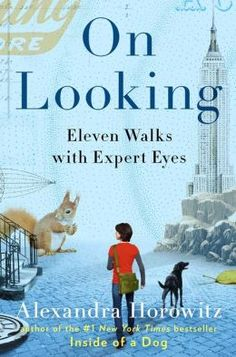 "could turn this into a cool activity on perspective -- The 13 Best Psychology and Philosophy Books of 2013 | Brain Pickings   On Looking: Eleven Walks with Expert Eyes (public library) — a record of her quest to walk around a city block with eleven different ""experts,"" from an artist to a geologist to a dog, and emerge with fresh eyes mesmerized by the previously unseen fascinations of a familiar world."