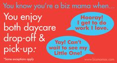 You know you're a biz mama when…you enjoy both daycare drop-off and pick-up 10-#BizMama #mompreneurs #workingmoms #momsinbusiness