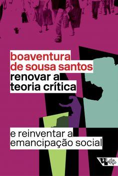 559adeb01a87 Renovar a teoria crítica e reinventar a emancipação social - Boitempo  Editorial