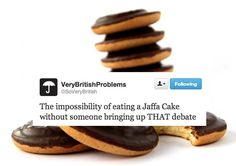 It's literally called a Jaffa CAKE it has the consistency of a cake, it in no way resembles a biscuit Idgaf if it's in the biscuit aisle! Growing Up British, British Values, British Memes, Jaffa Cake, Self Deprecating Humor, British Things, Great British, Funny Facts, Funny Quotes