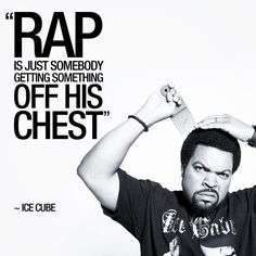 """Rap is just somebody getting something off his chest"" ~Ice Cube #icecube #ice…"