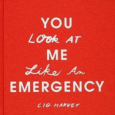 Cig Harvey - You Look at Me Like an Emergency