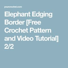 Elephant Edging Border [Free Crochet Pattern and Video Tutorial] 2/2