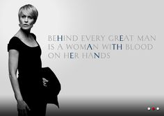 House of Cards. Claire Underwood, I love her and I love to fear her.