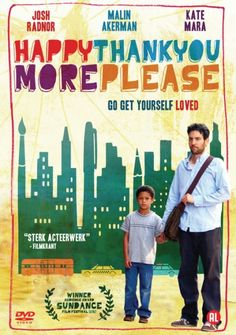 HappyThankYouMorePlease.  happythankyoumoreplease is a 2010 comedy-drama film written and directed by Josh Radnor in his directorial debut.[1] The film stars Radnor, Malin Åkerman, Kate Mara, Zoe Kazan, Michael Algieri, Pablo Schreiber, and Tony Hale, and it tells the story of a group of young New Yorkers, struggling to balance love, friendship, and their encroaching adulthoods.
