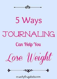 5 Ways Journaling Can Help You Lose Weight