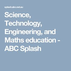 Science, Technology, Engineering, and Maths education - ABC Splash